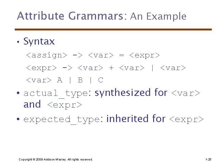 Attribute Grammars: An Example • Syntax <assign> -> <var> = <expr> -> <var> +