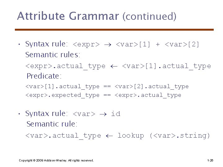 Attribute Grammar (continued) • Syntax rule: <expr> <var>[1] + <var>[2] Semantic rules: <expr>. actual_type