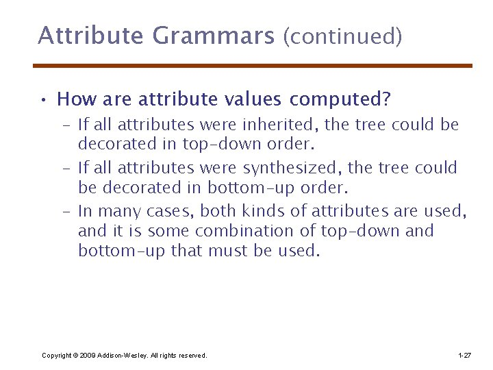 Attribute Grammars (continued) • How are attribute values computed? – If all attributes were