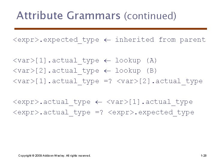 Attribute Grammars (continued) <expr>. expected_type inherited from parent <var>[1]. actual_type lookup (A) <var>[2]. actual_type