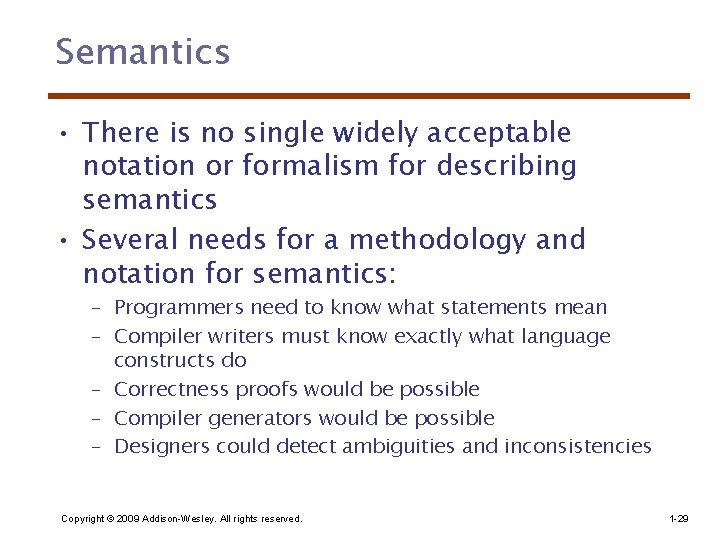 Semantics • There is no single widely acceptable notation or formalism for describing semantics