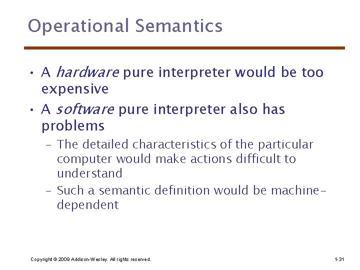 Operational Semantics • A hardware pure interpreter would be too expensive • A software