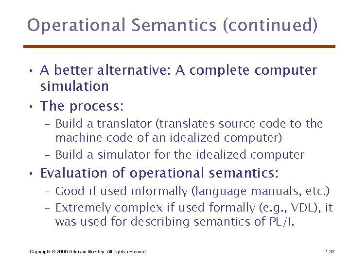 Operational Semantics (continued) • A better alternative: A complete computer simulation • The process: