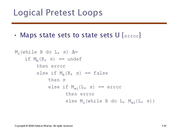 Logical Pretest Loops • Maps state sets to state sets U {error} Ml(while B