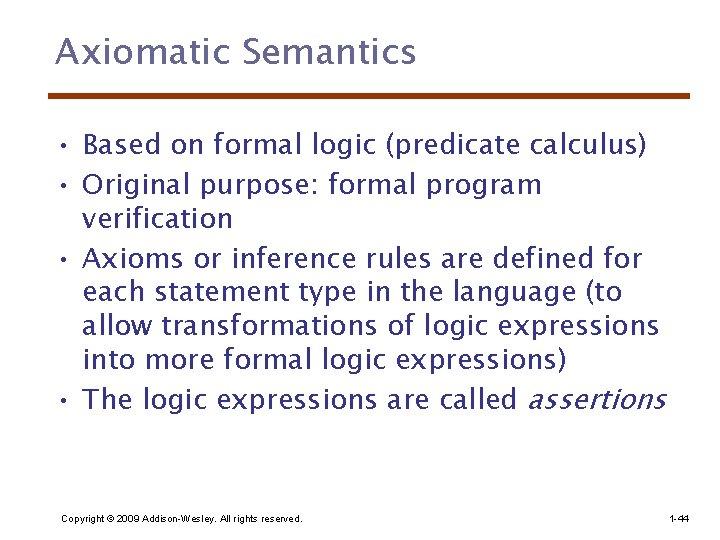 Axiomatic Semantics • Based on formal logic (predicate calculus) • Original purpose: formal program
