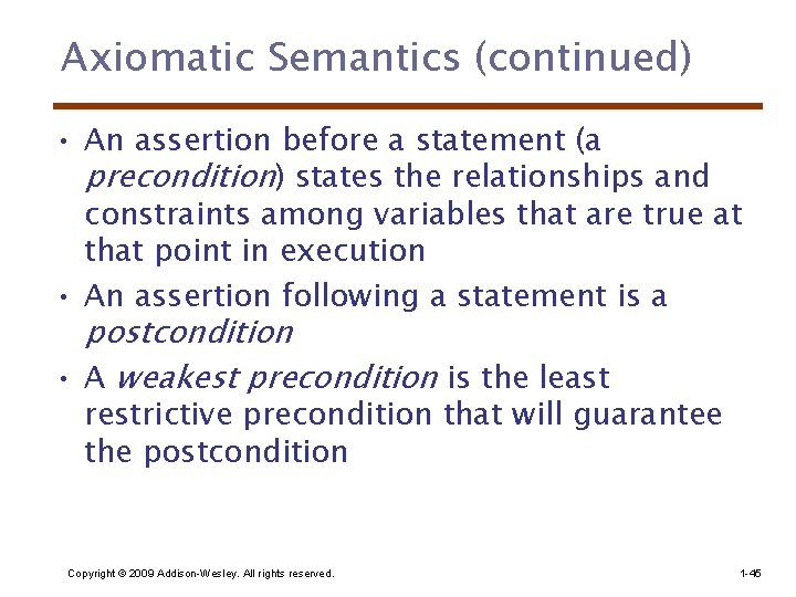 Axiomatic Semantics (continued) • An assertion before a statement (a precondition) states the relationships