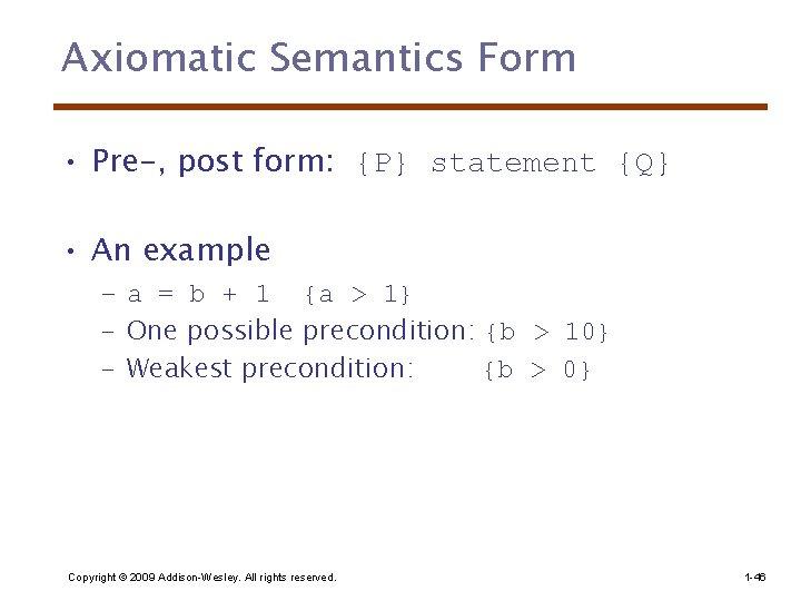 Axiomatic Semantics Form • Pre-, post form: {P} statement {Q} • An example –