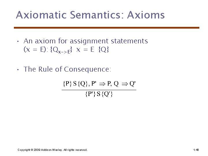 Axiomatic Semantics: Axioms • An axiom for assignment statements (x = E): {Qx->E} x