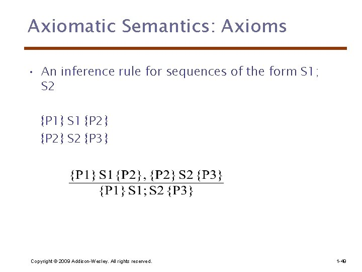 Axiomatic Semantics: Axioms • An inference rule for sequences of the form S 1;