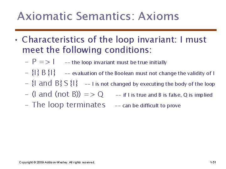 Axiomatic Semantics: Axioms • Characteristics of the loop invariant: I must meet the following