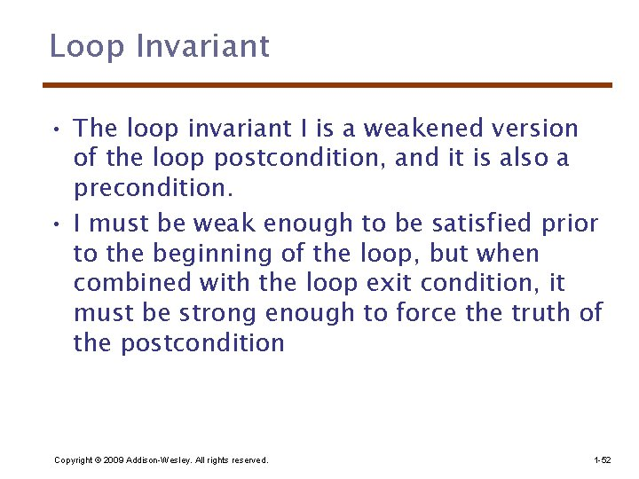 Loop Invariant • The loop invariant I is a weakened version of the loop