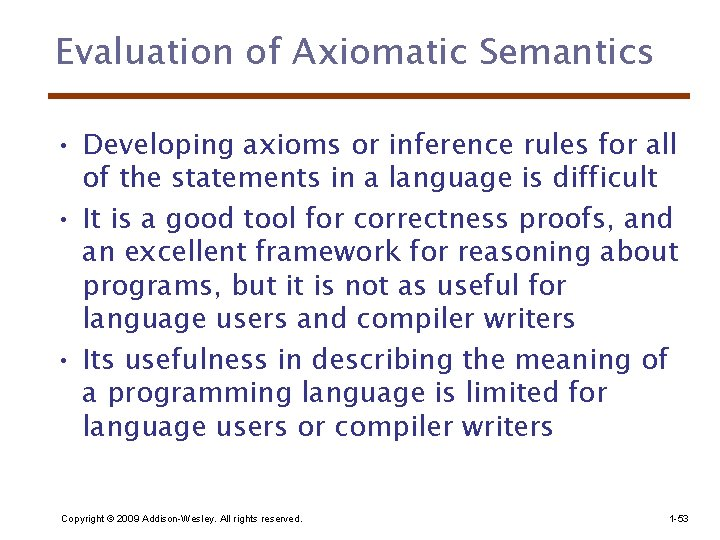 Evaluation of Axiomatic Semantics • Developing axioms or inference rules for all of the