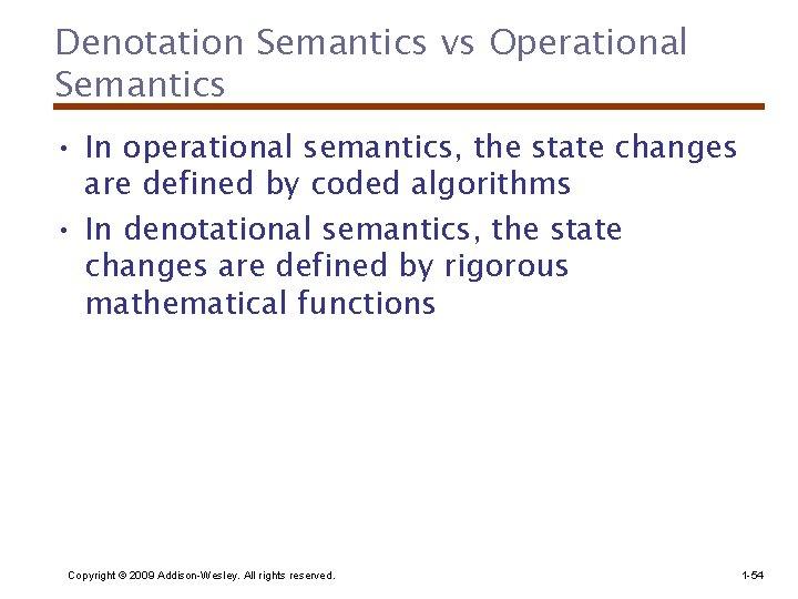 Denotation Semantics vs Operational Semantics • In operational semantics, the state changes are defined