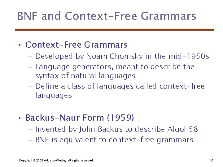 BNF and Context-Free Grammars • Context-Free Grammars – Developed by Noam Chomsky in the