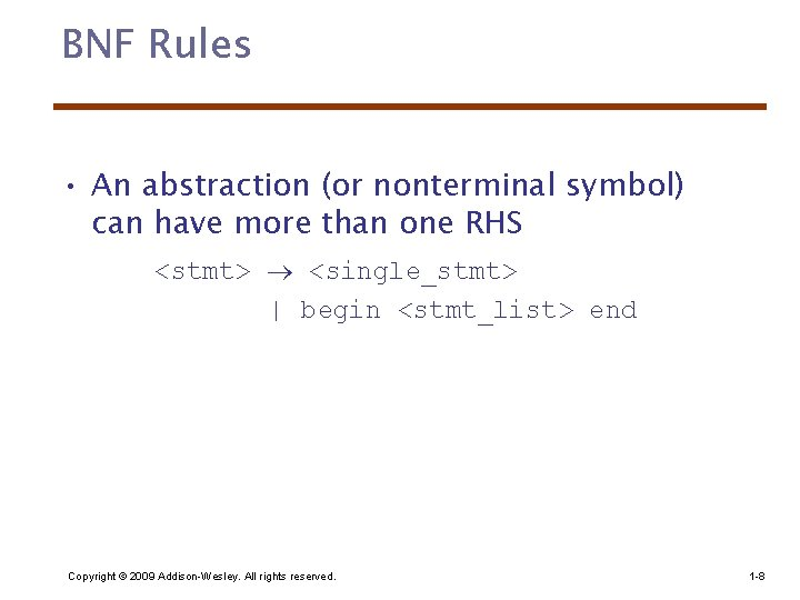 BNF Rules • An abstraction (or nonterminal symbol) can have more than one RHS