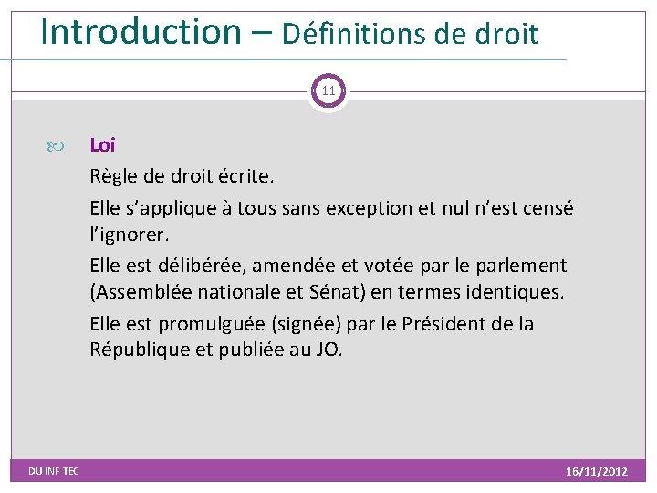 Introduction – Définitions de droit 11 DU INF TEC Loi Règle de droit écrite.