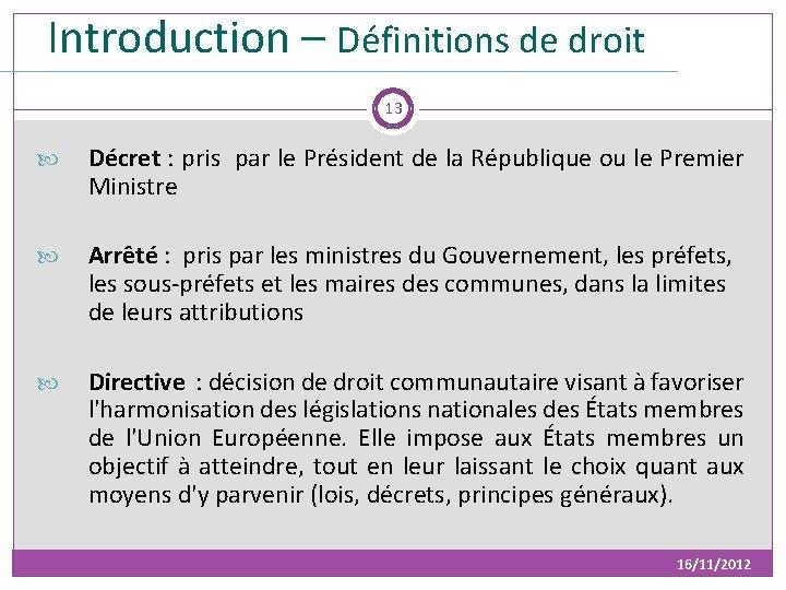 Introduction – Définitions de droit 13 Décret : pris par le Président de la