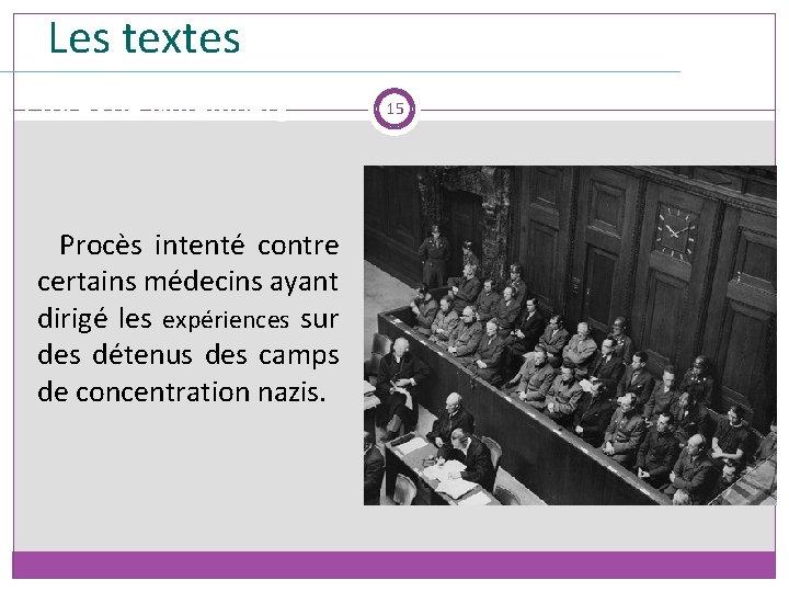 Les textes Procès de Nuremberg Procès intenté contre certains médecins ayant dirigé les expériences