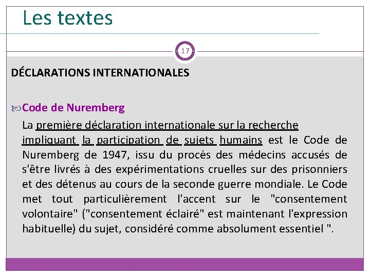 Les textes 17 DÉCLARATIONS INTERNATIONALES Code de Nuremberg La première déclaration internationale sur la