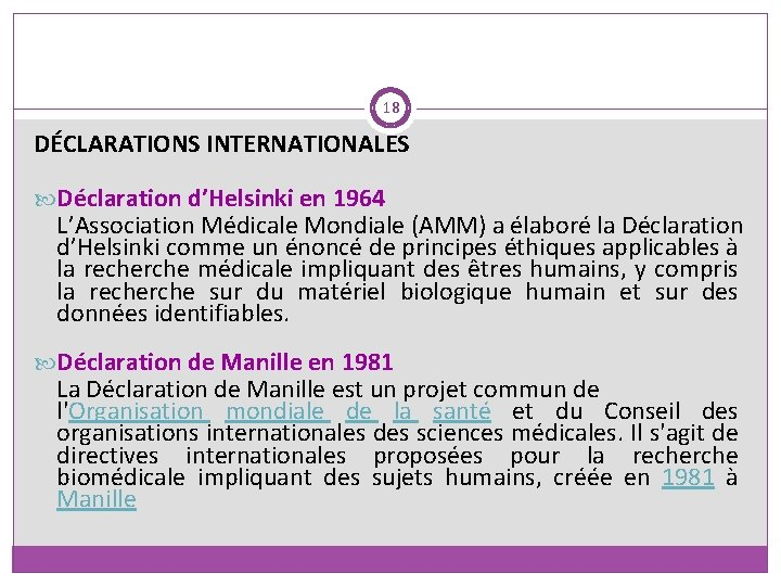 18 DÉCLARATIONS INTERNATIONALES Déclaration d'Helsinki en 1964 L'Association Médicale Mondiale (AMM) a élaboré la