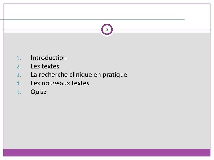 2 1. 2. 3. 4. 5. Introduction Les textes La recherche clinique en pratique