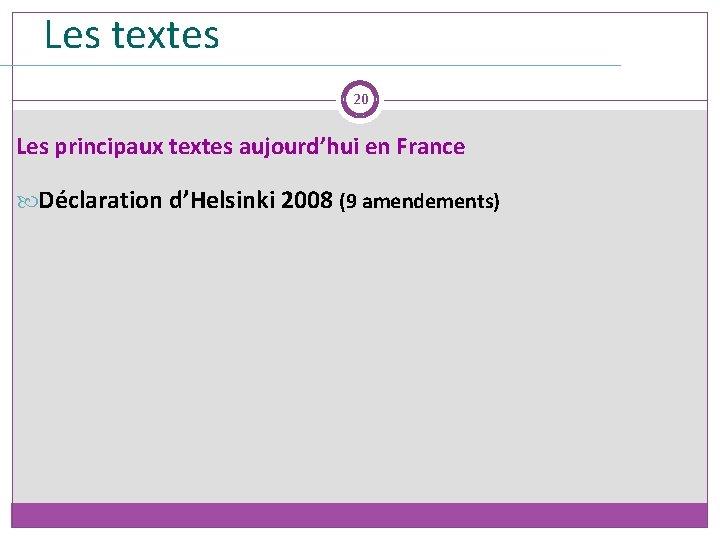 Les textes 20 Les principaux textes aujourd'hui en France Déclaration d'Helsinki 2008 (9 amendements)