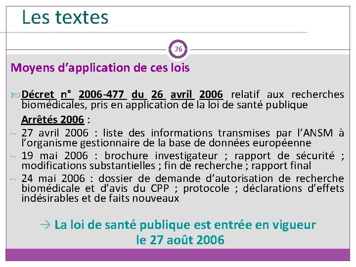 Les textes 26 Moyens d'application de ces lois Décret n° 2006 -477 du 26