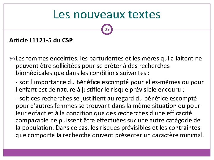 Les nouveaux textes 29 Article L 1121 -5 du CSP Les femmes enceintes, les