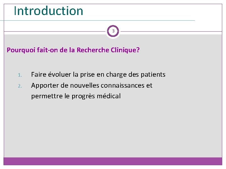 Introduction 3 Pourquoi fait-on de la Recherche Clinique? 1. 2. Faire évoluer la prise