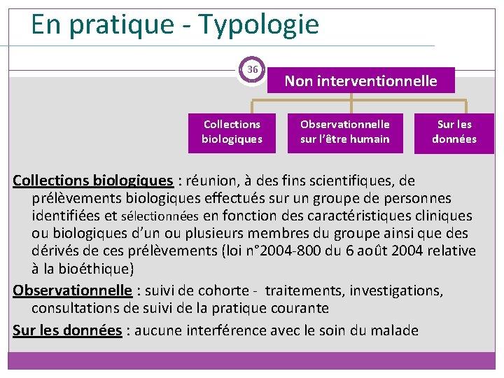 En pratique - Typologie 36 Collections biologiques Recherche clinique Non interventionnelle Observationnelle sur l'être