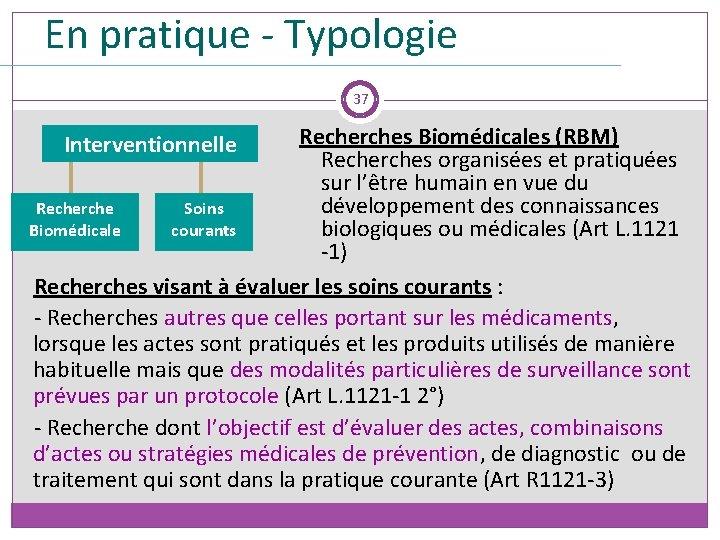 En pratique - Typologie Recherche clinique 37 Recherches Biomédicales (RBM) Recherches organisées et pratiquées