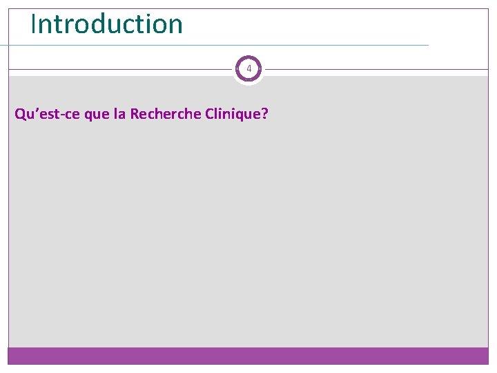Introduction 4 Qu'est-ce que la Recherche Clinique?