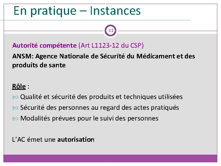 En pratique – Instances 43 Autorité compétente (Art L 1123 -12 du CSP) ANSM: