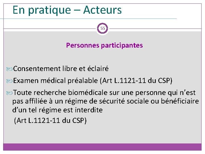 En pratique – Acteurs 55 Personnes participantes Consentement libre et éclairé Examen médical préalable