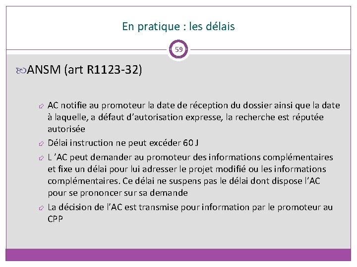 En pratique : les délais 59 ANSM (art R 1123 -32) AC notifie au
