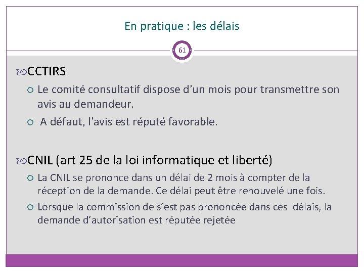 En pratique : les délais 61 CCTIRS Le comité consultatif dispose d'un mois pour
