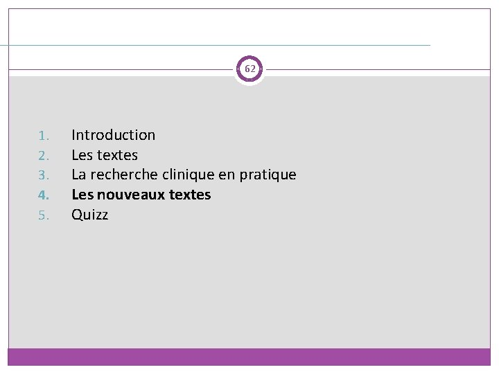 62 1. 2. 3. 4. 5. Introduction Les textes La recherche clinique en pratique