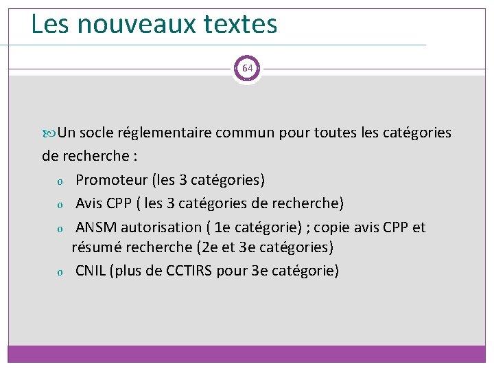 Les nouveaux textes 64 Un socle réglementaire commun pour toutes les catégories de recherche