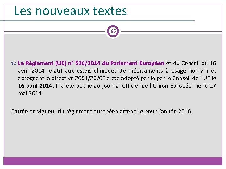 Les nouveaux textes 66 Le Règlement (UE) n° 536/2014 du Parlement Européen et du