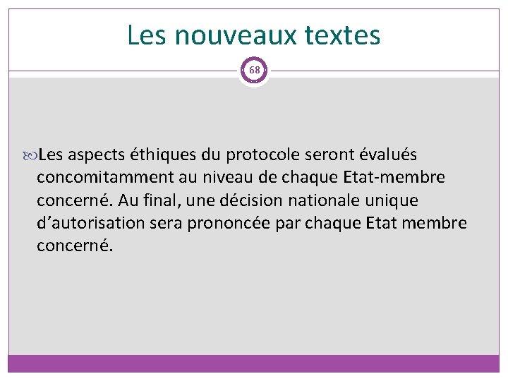 Les nouveaux textes 68 Les aspects éthiques du protocole seront évalués concomitamment au niveau