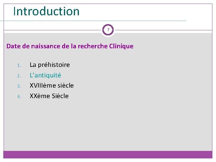Introduction 7 Date de naissance de la recherche Clinique 1. 2. 3. 4. La