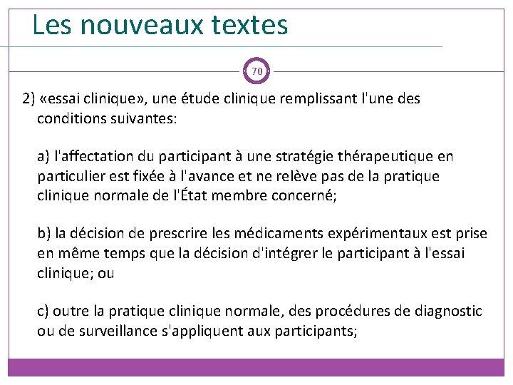 Les nouveaux textes 70 2) «essai clinique» , une étude clinique remplissant l'une des