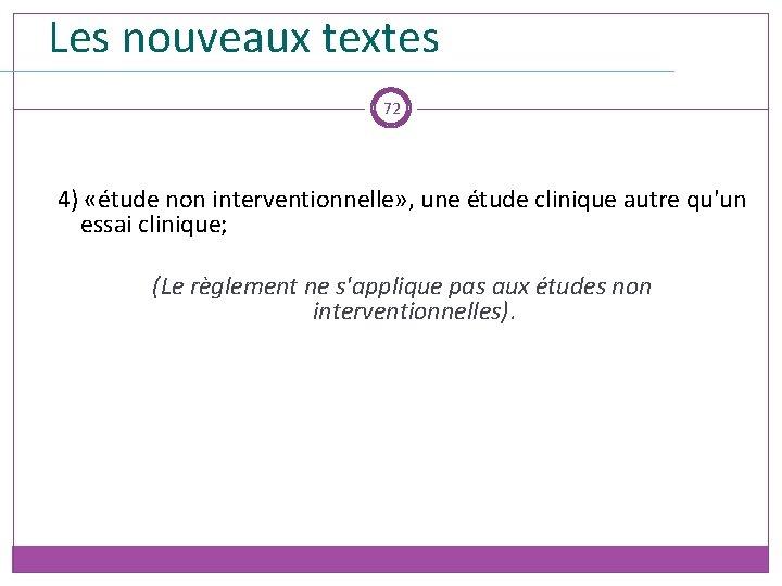 Les nouveaux textes 72 4) «étude non interventionnelle» , une étude clinique autre qu'un