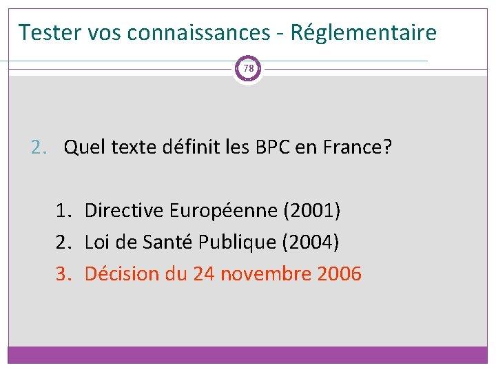 Tester vos connaissances - Réglementaire 78 2. Quel texte définit les BPC en France?