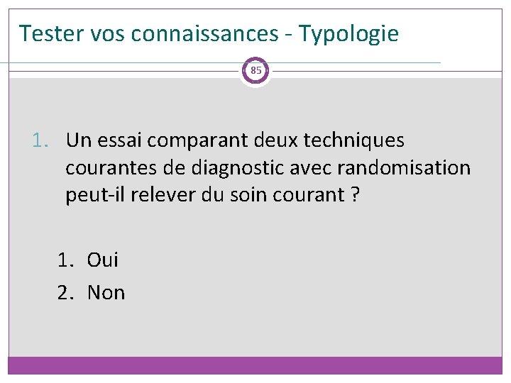 Tester vos connaissances - Typologie 85 1. Un essai comparant deux techniques courantes de