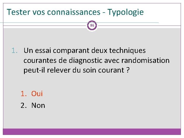 Tester vos connaissances - Typologie 86 1. Un essai comparant deux techniques courantes de