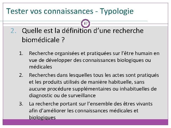 Tester vos connaissances - Typologie 87 2. Quelle est la définition d'une recherche biomédicale