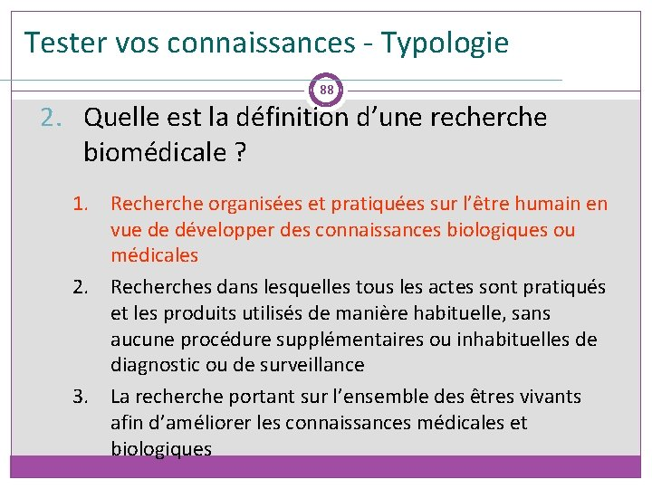Tester vos connaissances - Typologie 88 2. Quelle est la définition d'une recherche biomédicale