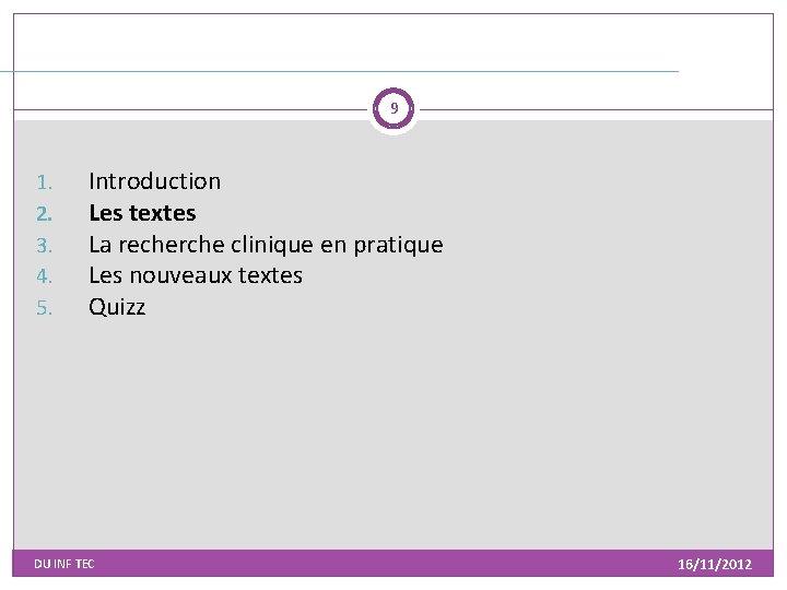 9 1. 2. 3. 4. 5. Introduction Les textes La recherche clinique en pratique