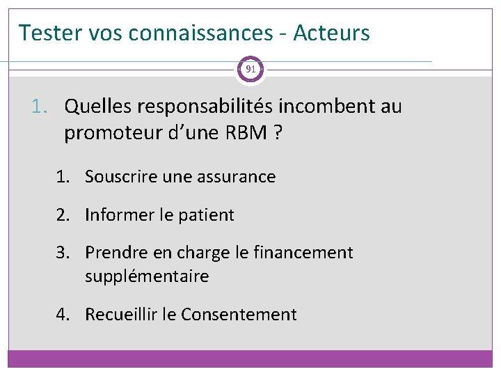 Tester vos connaissances - Acteurs 91 1. Quelles responsabilités incombent au promoteur d'une RBM